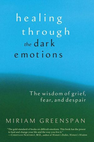 Healing Through the Dark Emotions | Miriam Greenspan