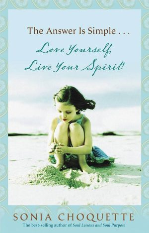 The Answer is Simple: Love Yourself Live your Spirit by Sonia Choquette
