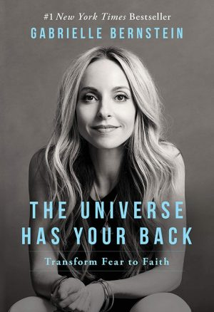The Universe Has Your Back - Transform Fear to Faith by Gabrielle Bernstein | Global Contact